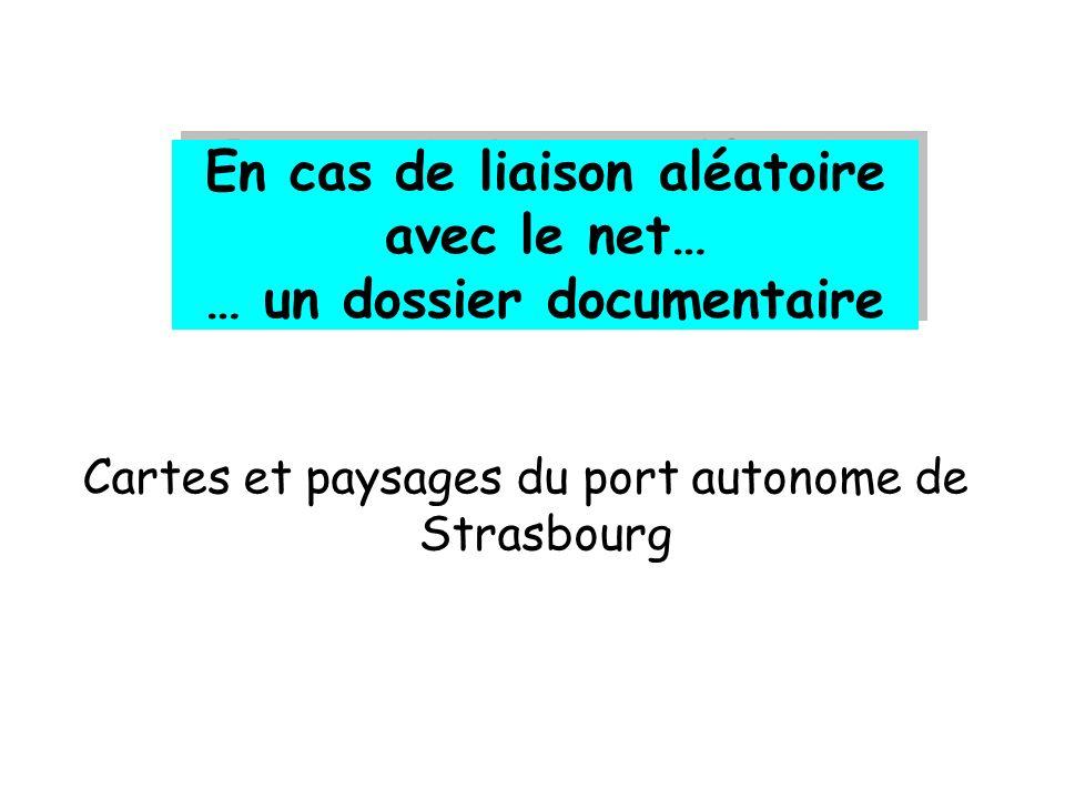 En cas de liaison aléatoire avec le net… … un dossier documentaire Cartes et paysages du port autonome de Strasbourg