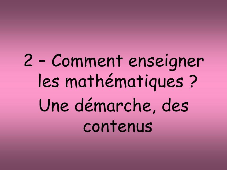 2 – Comment enseigner les mathématiques ? Une démarche, des contenus