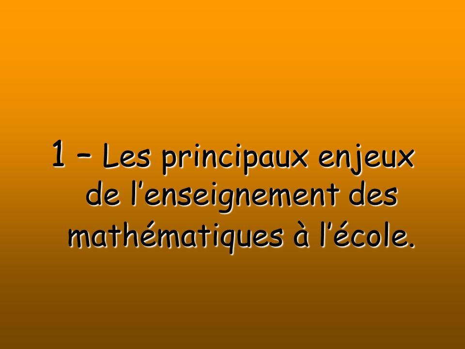 1 – Les principaux enjeux de lenseignement des mathématiques à lécole.