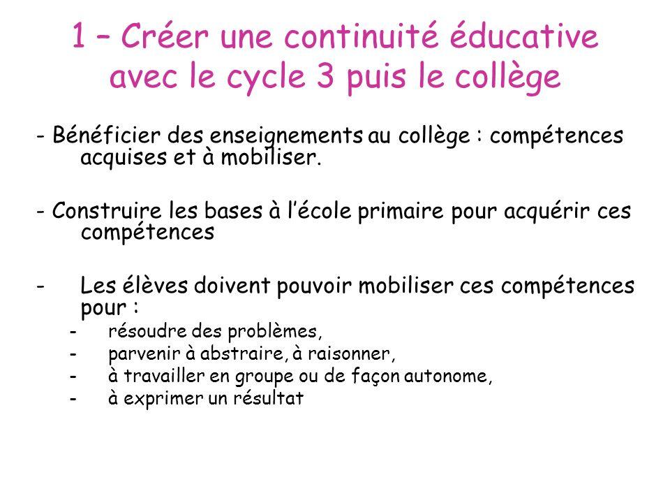 1 – Créer une continuité éducative avec le cycle 3 puis le collège - Bénéficier des enseignements au collège : compétences acquises et à mobiliser. -