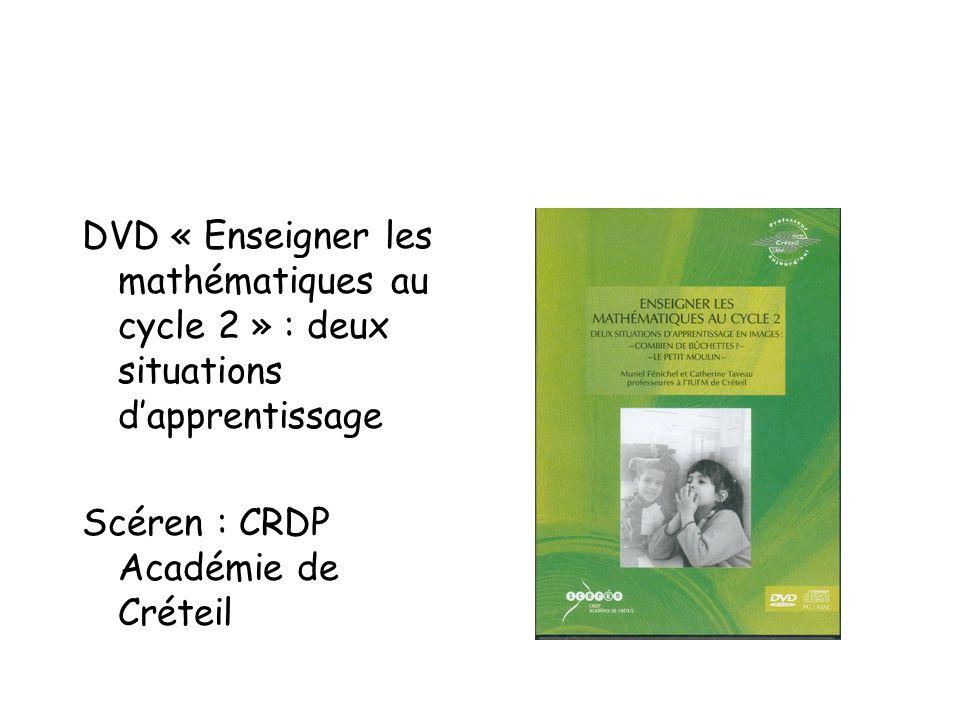 DVD « Enseigner les mathématiques au cycle 2 » : deux situations dapprentissage Scéren : CRDP Académie de Créteil