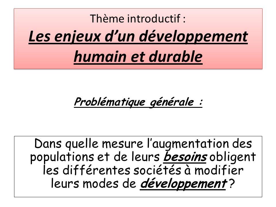Thème introductif : Les enjeux dun développement humain et durable Problématique générale : Dans quelle mesure laugmentation des populations et de leu