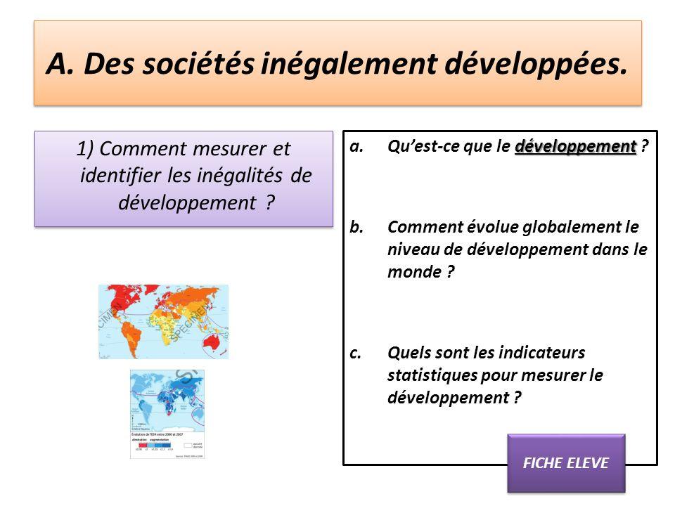 A. Des sociétés inégalement développées. 1) Comment mesurer et identifier les inégalités de développement ? développement a.Quest-ce que le développem