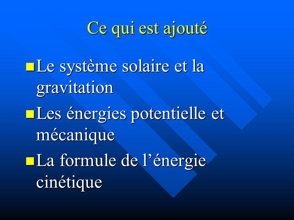Ce qui est ajouté Le système solaire et la gravitation Le système solaire et la gravitation Les énergies potentielle et mécanique Les énergies potenti