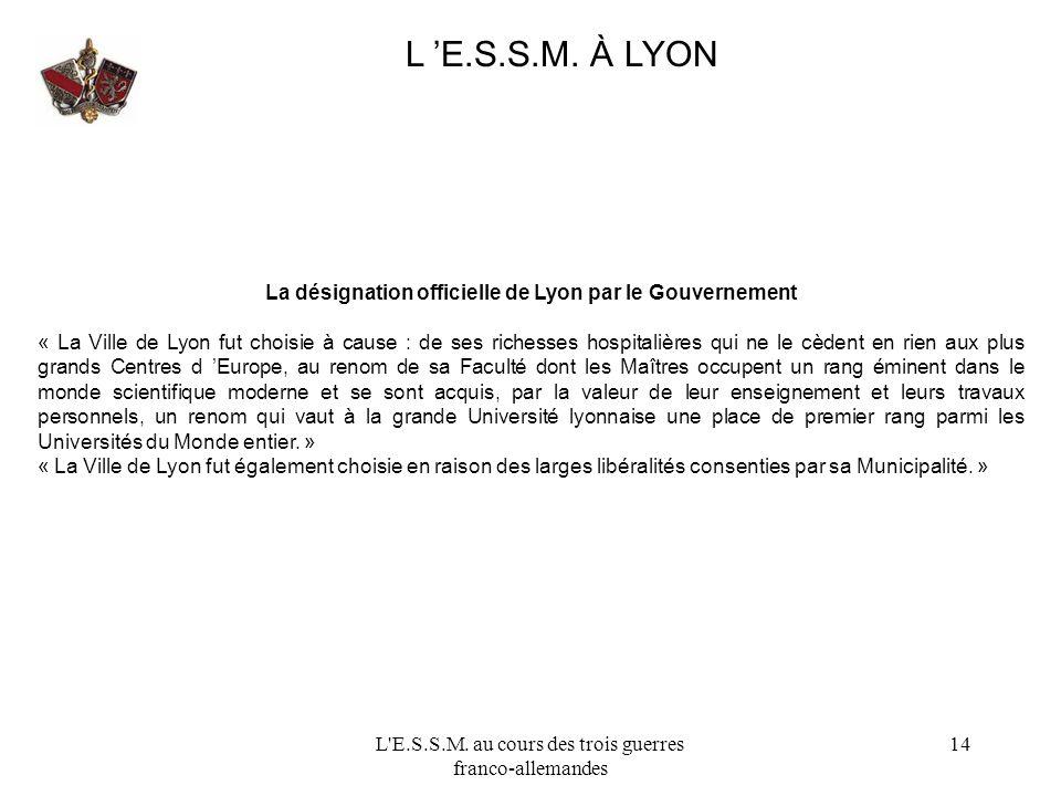 L'E.S.S.M. au cours des trois guerres franco-allemandes 14 L E.S.S.M. À LYON La désignation officielle de Lyon par le Gouvernement « La Ville de Lyon