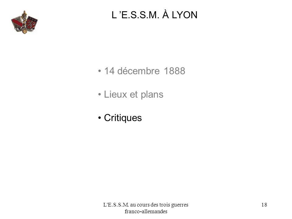 L'E.S.S.M. au cours des trois guerres franco-allemandes 18 L E.S.S.M. À LYON 14 décembre 1888 Lieux et plans Critiques