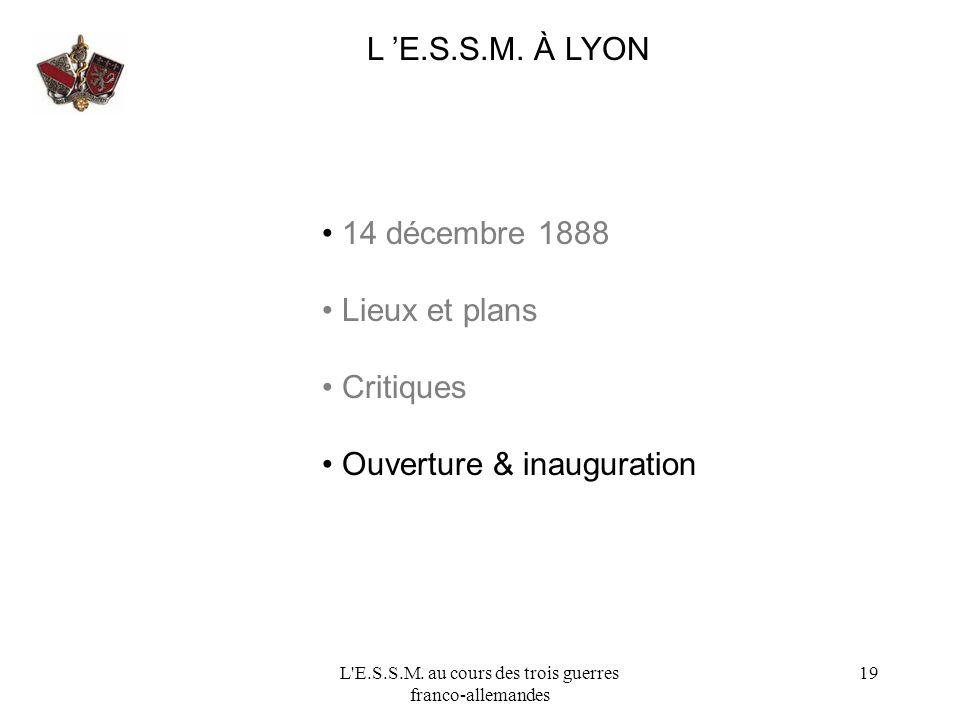 L'E.S.S.M. au cours des trois guerres franco-allemandes 19 L E.S.S.M. À LYON 14 décembre 1888 Lieux et plans Critiques Ouverture & inauguration