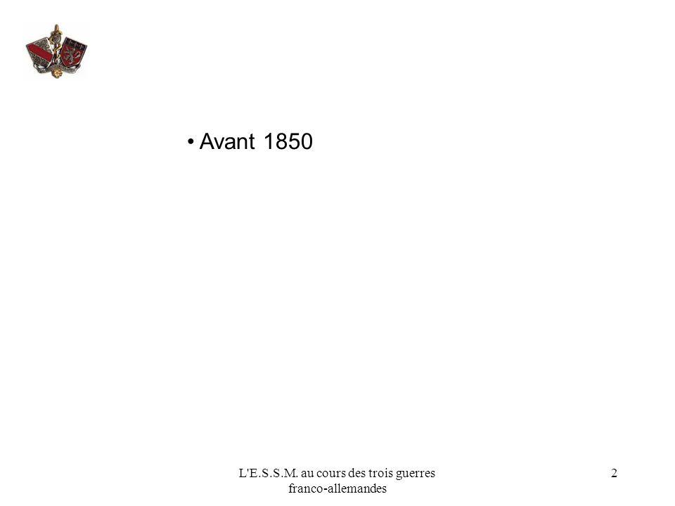 L E.S.S.M. au cours des trois guerres franco-allemandes 3 Avant 1850 1 er Empire