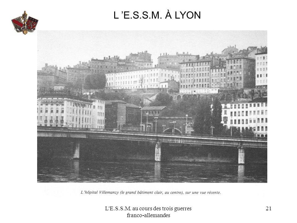 L'E.S.S.M. au cours des trois guerres franco-allemandes 21 L E.S.S.M. À LYON