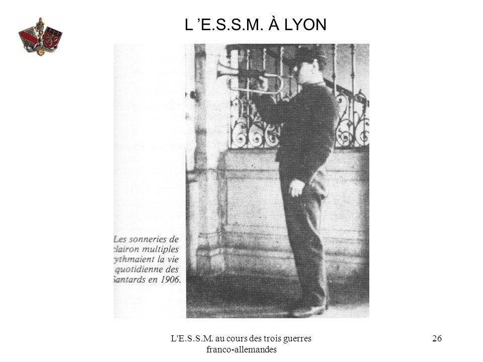 L'E.S.S.M. au cours des trois guerres franco-allemandes 26 L E.S.S.M. À LYON