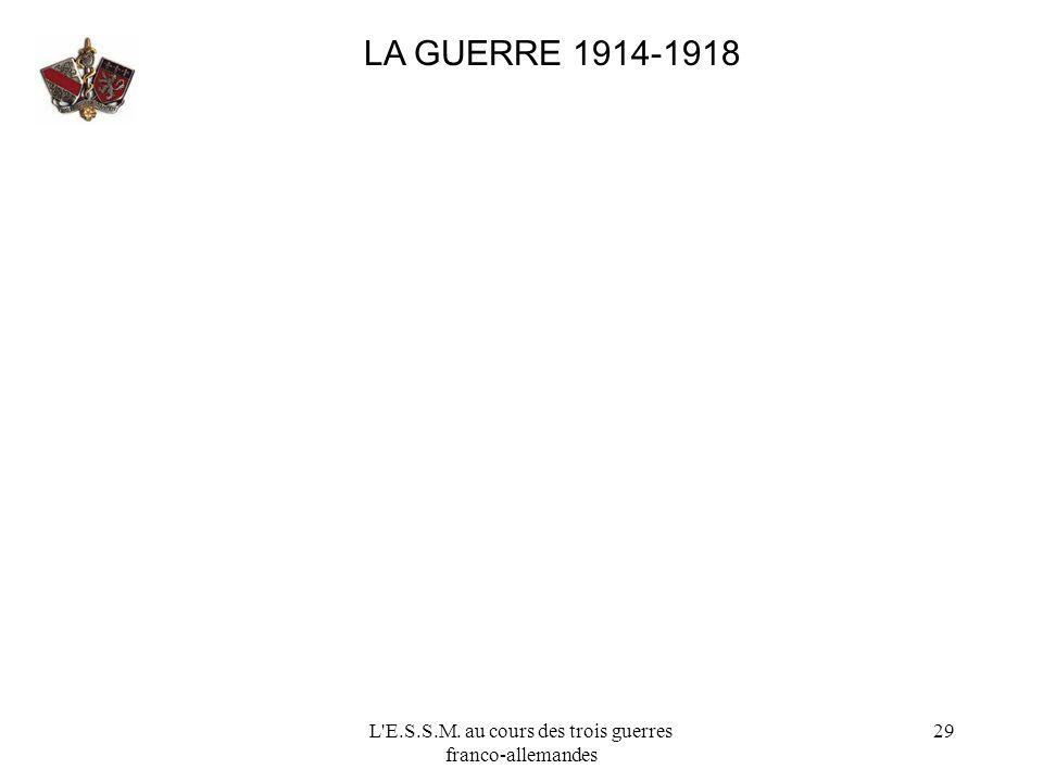 L'E.S.S.M. au cours des trois guerres franco-allemandes 29 LA GUERRE 1914-1918