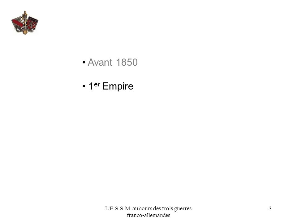 L E.S.S.M. au cours des trois guerres franco-allemandes 4 Avant 1850 1 er Empire XIX e siècle