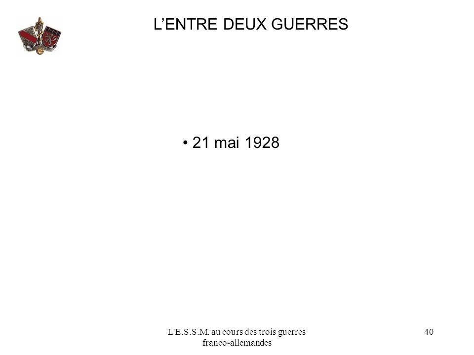 L'E.S.S.M. au cours des trois guerres franco-allemandes 40 LENTRE DEUX GUERRES 21 mai 1928