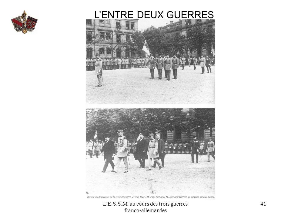 L'E.S.S.M. au cours des trois guerres franco-allemandes 41 LENTRE DEUX GUERRES