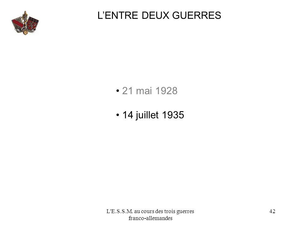 L'E.S.S.M. au cours des trois guerres franco-allemandes 42 LENTRE DEUX GUERRES 21 mai 1928 14 juillet 1935