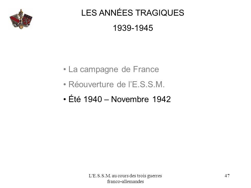 L'E.S.S.M. au cours des trois guerres franco-allemandes 47 LES ANNÉES TRAGIQUES 1939-1945 La campagne de France Réouverture de lE.S.S.M. Été 1940 – No
