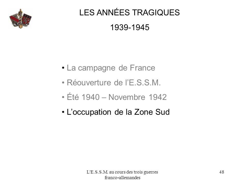 L'E.S.S.M. au cours des trois guerres franco-allemandes 48 LES ANNÉES TRAGIQUES 1939-1945 La campagne de France Réouverture de lE.S.S.M. Été 1940 – No