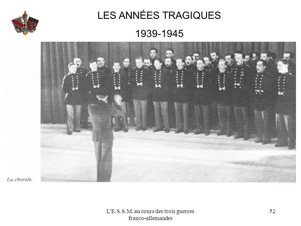 L'E.S.S.M. au cours des trois guerres franco-allemandes 52 LES ANNÉES TRAGIQUES 1939-1945
