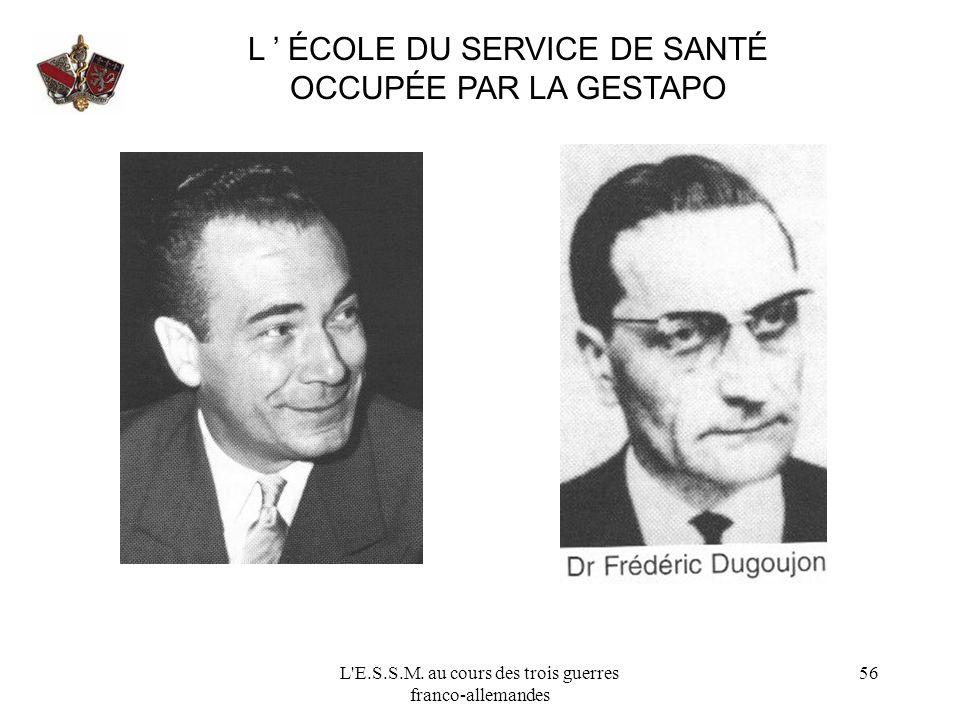 L'E.S.S.M. au cours des trois guerres franco-allemandes 56 L ÉCOLE DU SERVICE DE SANTÉ OCCUPÉE PAR LA GESTAPO