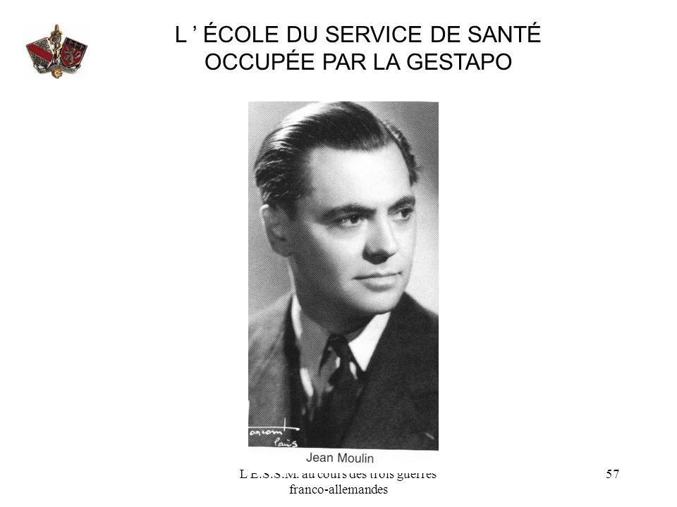 L'E.S.S.M. au cours des trois guerres franco-allemandes 57 L ÉCOLE DU SERVICE DE SANTÉ OCCUPÉE PAR LA GESTAPO