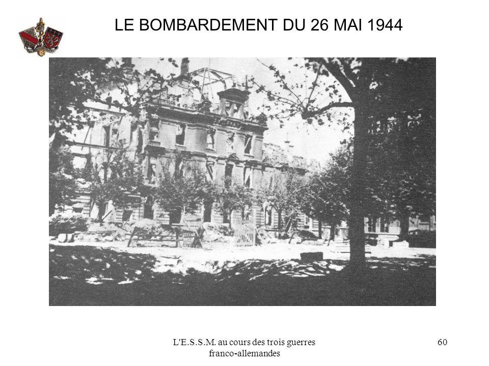 L'E.S.S.M. au cours des trois guerres franco-allemandes 60 LE BOMBARDEMENT DU 26 MAI 1944