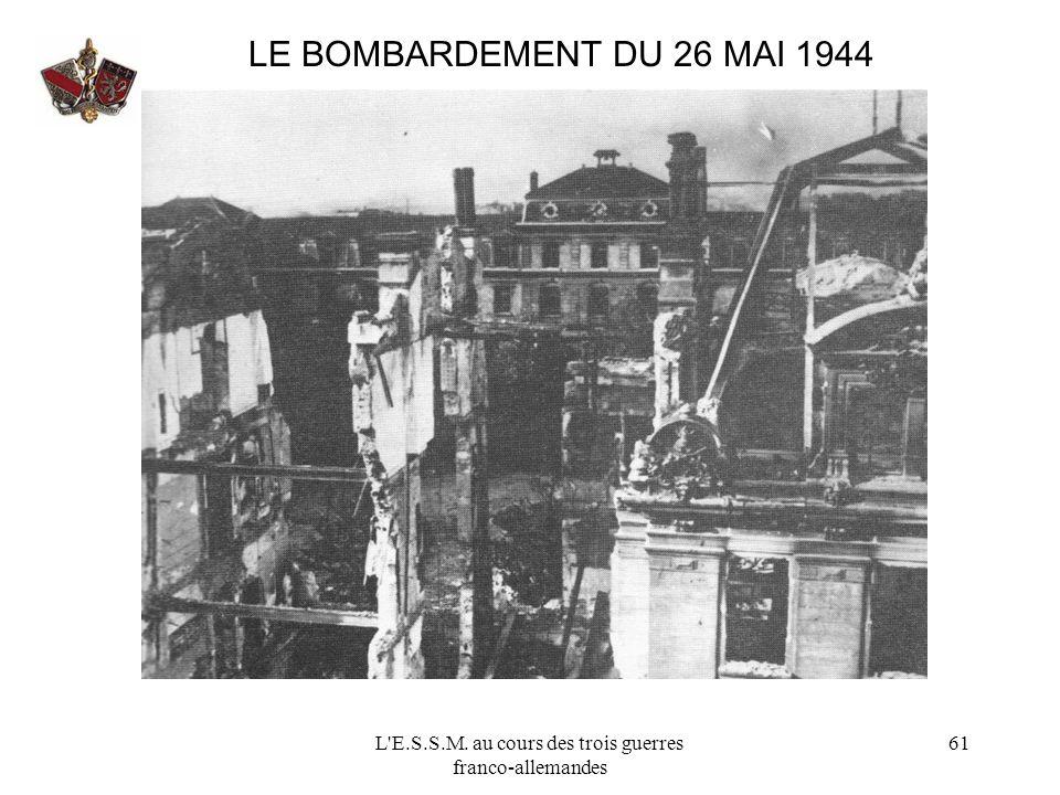 L'E.S.S.M. au cours des trois guerres franco-allemandes 61 LE BOMBARDEMENT DU 26 MAI 1944