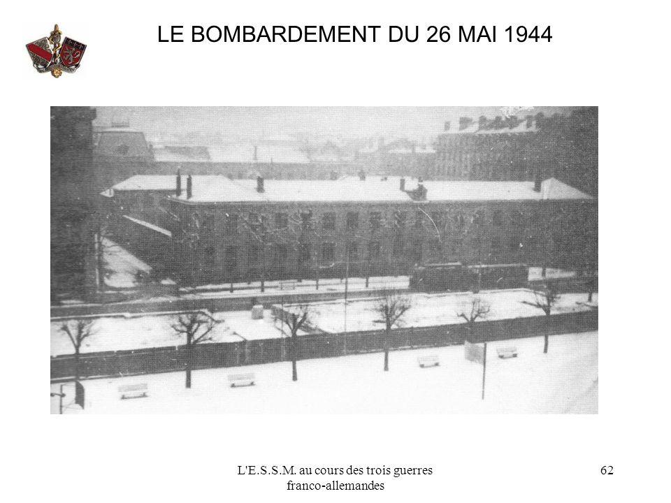 L'E.S.S.M. au cours des trois guerres franco-allemandes 62 LE BOMBARDEMENT DU 26 MAI 1944