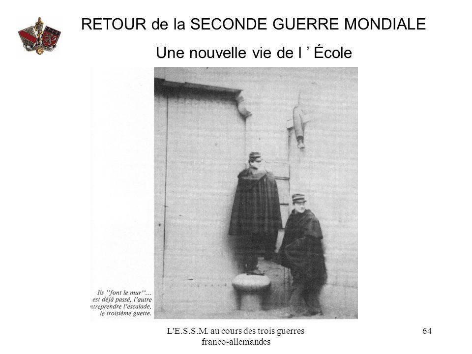 L'E.S.S.M. au cours des trois guerres franco-allemandes 64 RETOUR de la SECONDE GUERRE MONDIALE Une nouvelle vie de l École