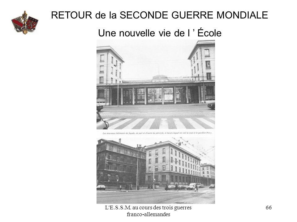 L'E.S.S.M. au cours des trois guerres franco-allemandes 66 RETOUR de la SECONDE GUERRE MONDIALE Une nouvelle vie de l École