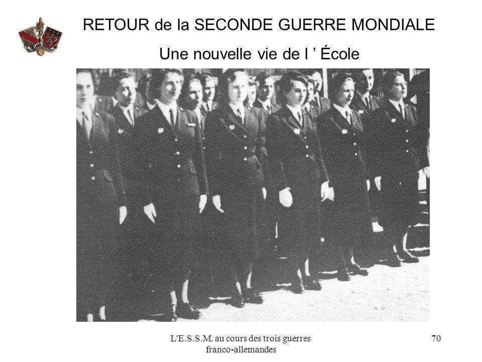 L'E.S.S.M. au cours des trois guerres franco-allemandes 70 RETOUR de la SECONDE GUERRE MONDIALE Une nouvelle vie de l École