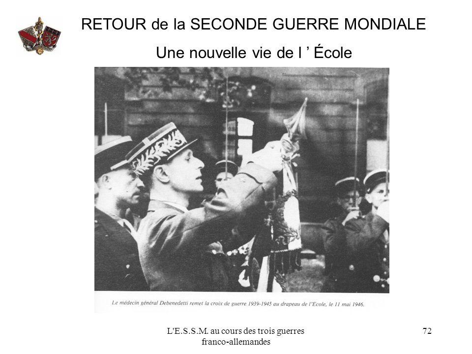 L'E.S.S.M. au cours des trois guerres franco-allemandes 72 RETOUR de la SECONDE GUERRE MONDIALE Une nouvelle vie de l École