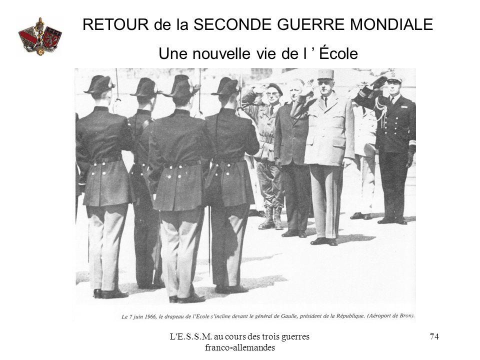 L'E.S.S.M. au cours des trois guerres franco-allemandes 74 RETOUR de la SECONDE GUERRE MONDIALE Une nouvelle vie de l École