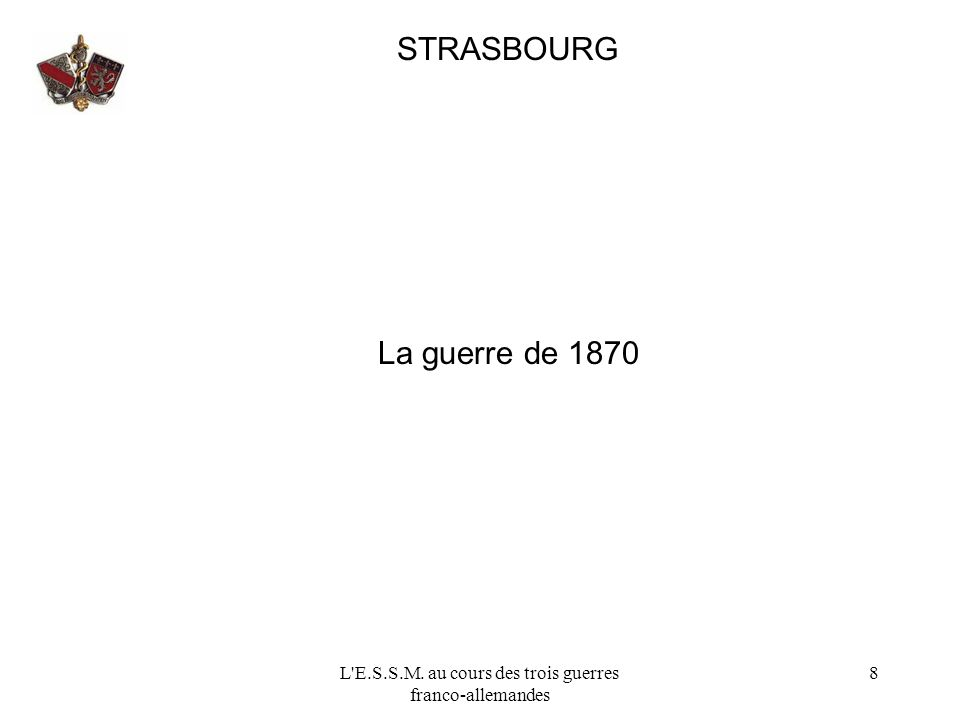 L'E.S.S.M. au cours des trois guerres franco-allemandes 8 STRASBOURG La guerre de 1870
