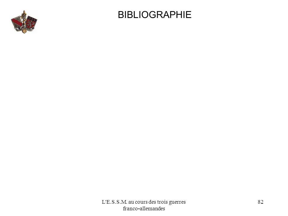 L'E.S.S.M. au cours des trois guerres franco-allemandes 82 BIBLIOGRAPHIE