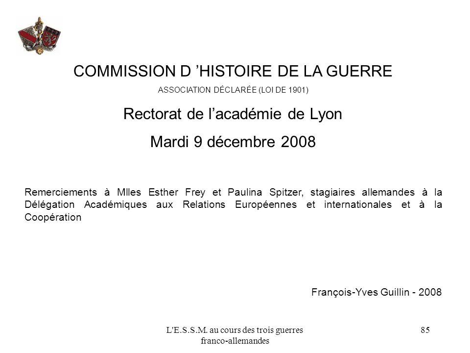 L'E.S.S.M. au cours des trois guerres franco-allemandes 85 COMMISSION D HISTOIRE DE LA GUERRE ASSOCIATION DÉCLARÉE (LOI DE 1901) Rectorat de lacadémie