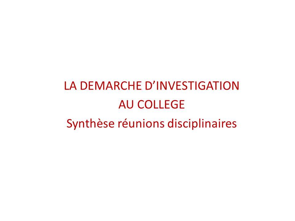 LA DEMARCHE DINVESTIGATION AU COLLEGE Synthèse réunions disciplinaires