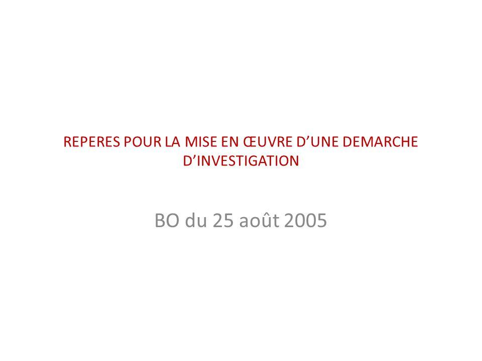 REPERES POUR LA MISE EN ŒUVRE DUNE DEMARCHE DINVESTIGATION BO du 25 août 2005