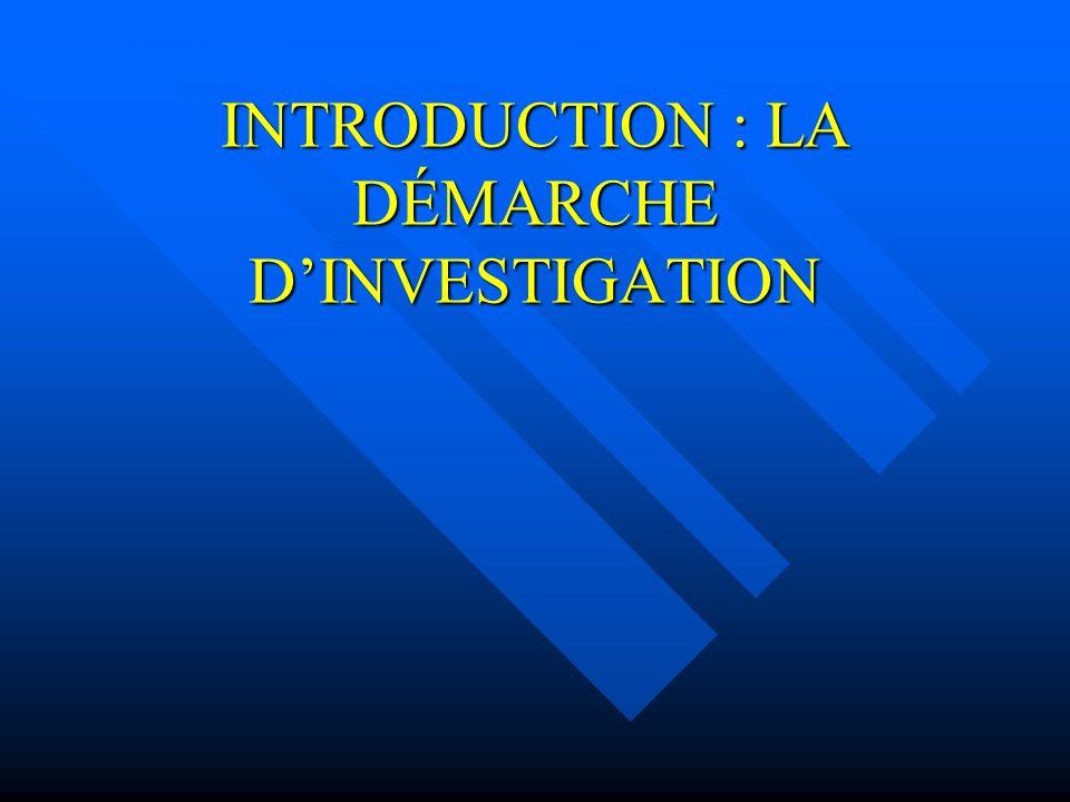 INTRODUCTION : LA DÉMARCHE DINVESTIGATION