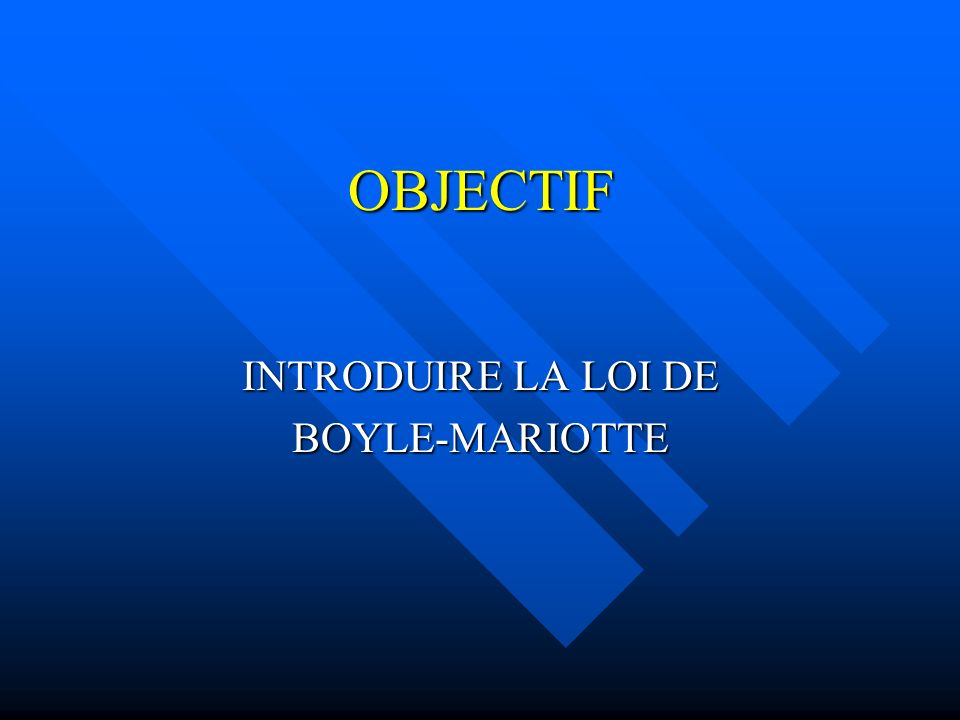 OBJECTIF INTRODUIRE LA LOI DE BOYLE-MARIOTTE