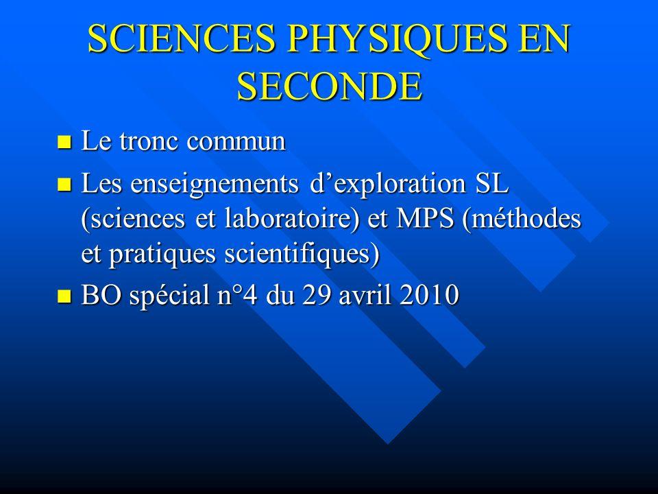 SCIENCES PHYSIQUES EN SECONDE Le tronc commun Le tronc commun Les enseignements dexploration SL (sciences et laboratoire) et MPS (méthodes et pratique