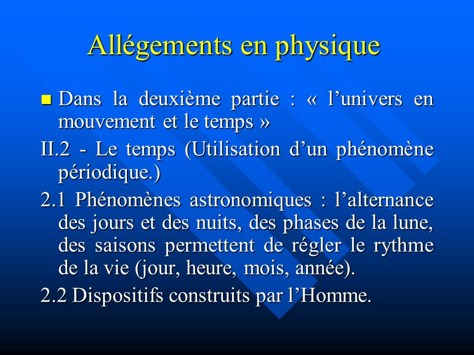 Allégements en physique Allégements en physique Dans la deuxième partie : « lunivers en mouvement et le temps » Dans la deuxième partie : « lunivers e