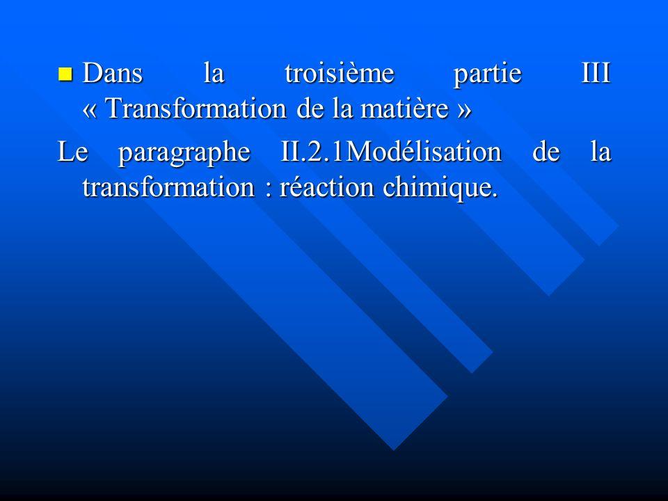 Dans la troisième partie III « Transformation de la matière » Dans la troisième partie III « Transformation de la matière » Le paragraphe II.2.1Modéli