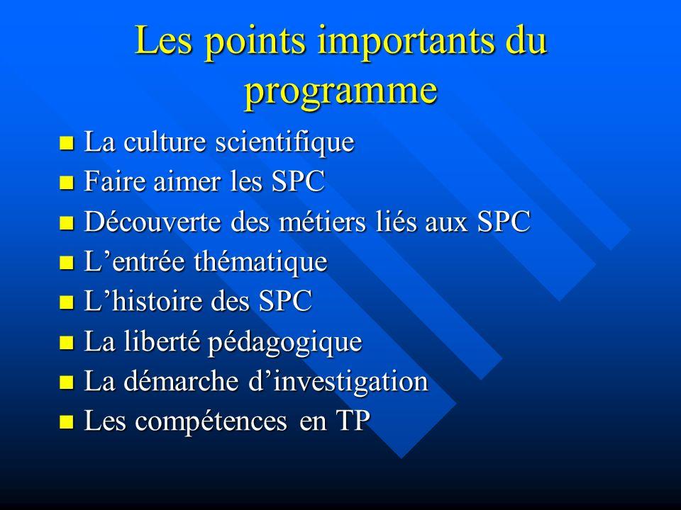 Les points importants du programme La culture scientifique La culture scientifique Faire aimer les SPC Faire aimer les SPC Découverte des métiers liés