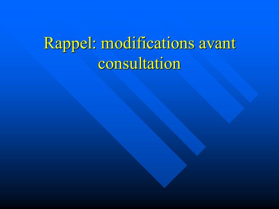 Rappel: modifications avant consultation