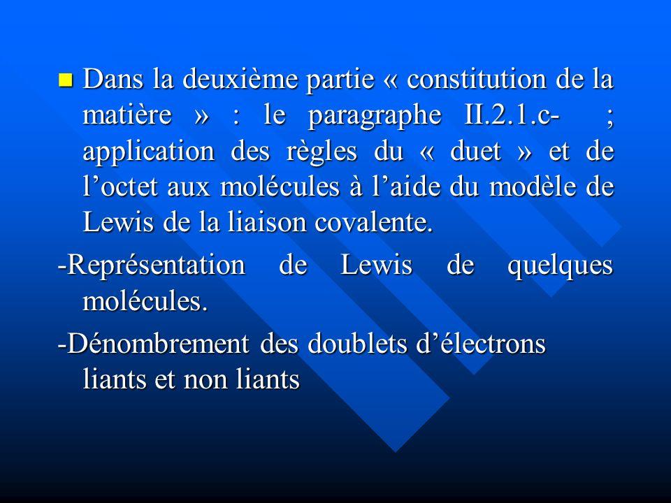 Dans la deuxième partie « constitution de la matière » : le paragraphe II.2.1.c- ; application des règles du « duet » et de loctet aux molécules à lai