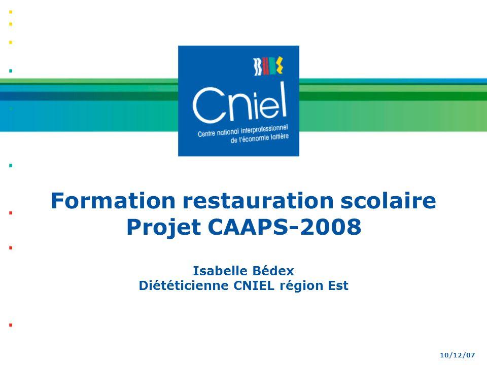 1 10/12/07 Formation restauration scolaire Projet CAAPS-2008 Isabelle Bédex Diététicienne CNIEL région Est