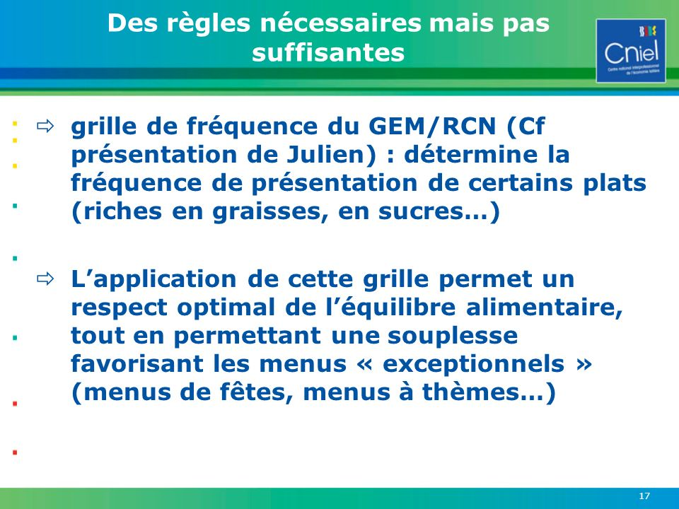 17 Des règles nécessaires mais pas suffisantes grille de fréquence du GEM/RCN (Cf présentation de Julien) : détermine la fréquence de présentation de