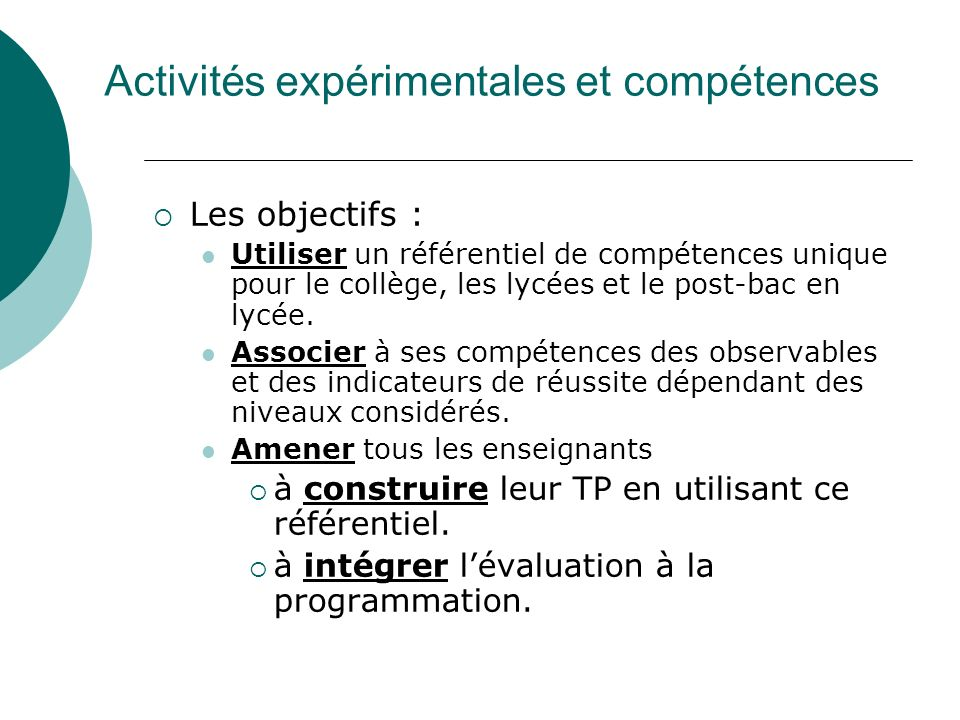Activités expérimentales et compétences Les objectifs : Utiliser un référentiel de compétences unique pour le collège, les lycées et le post-bac en ly