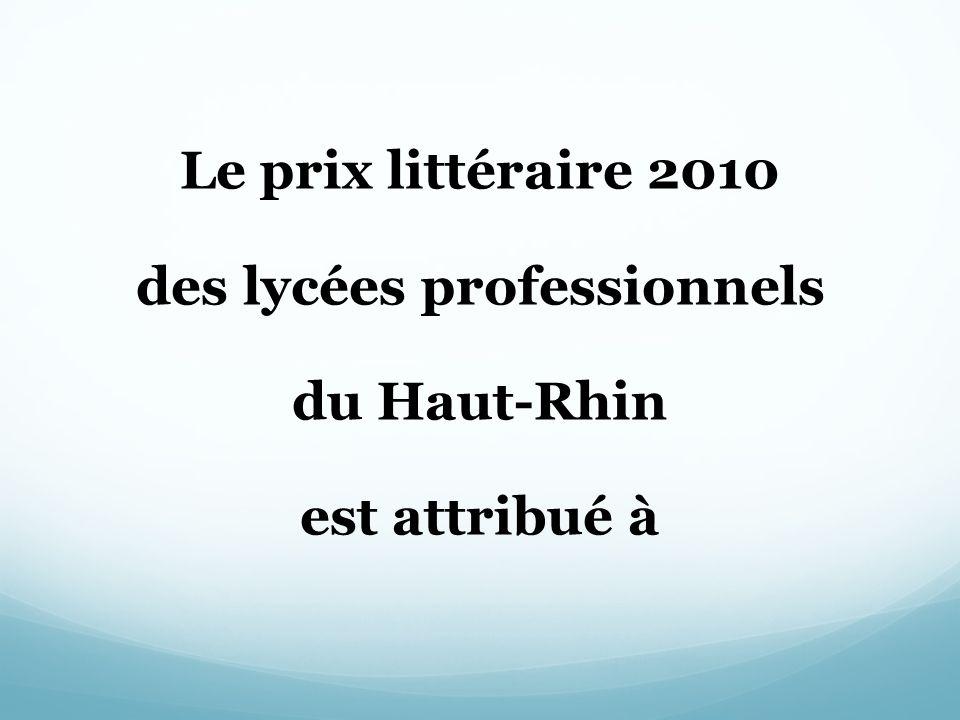 Le prix littéraire 2010 des lycées professionnels du Haut-Rhin est attribué à