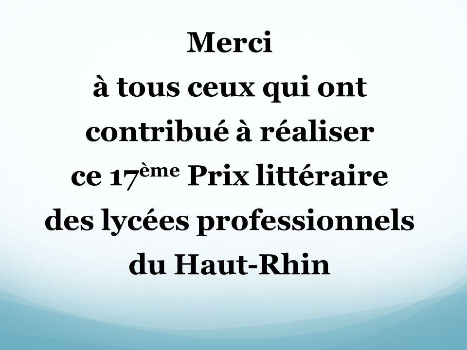Merci à tous ceux qui ont contribué à réaliser ce 17 ème Prix littéraire des lycées professionnels du Haut-Rhin